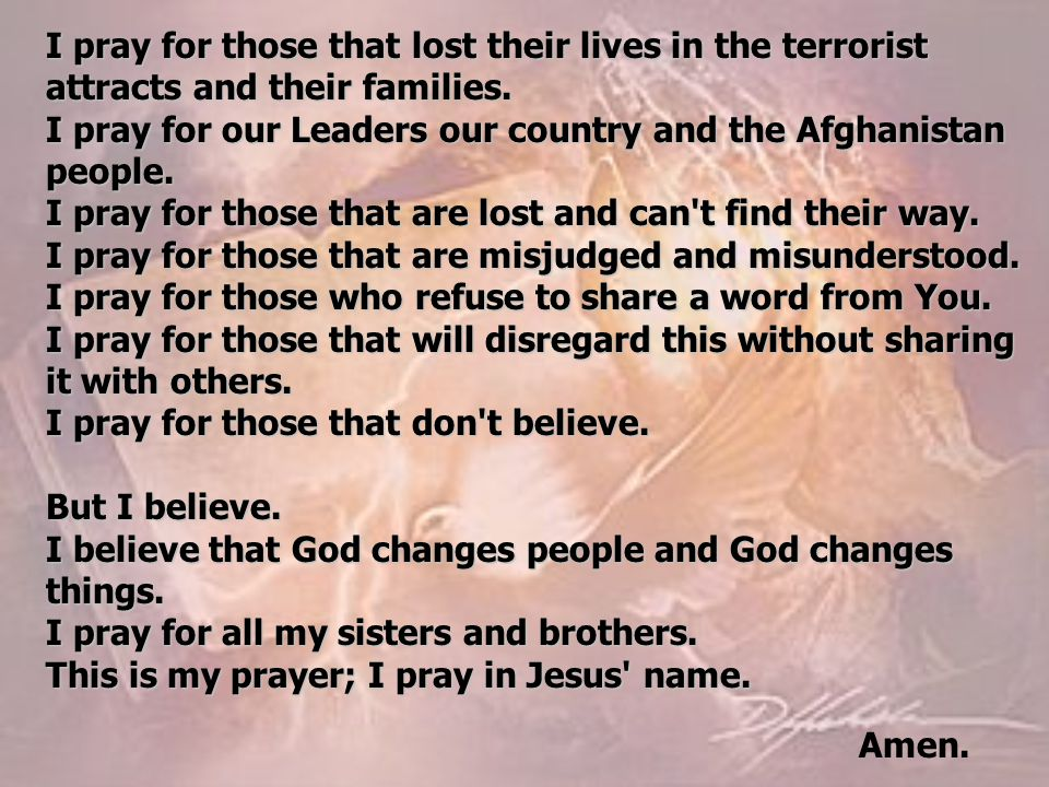 I pray for those that lost their lives in the terrorist attracts and their families.