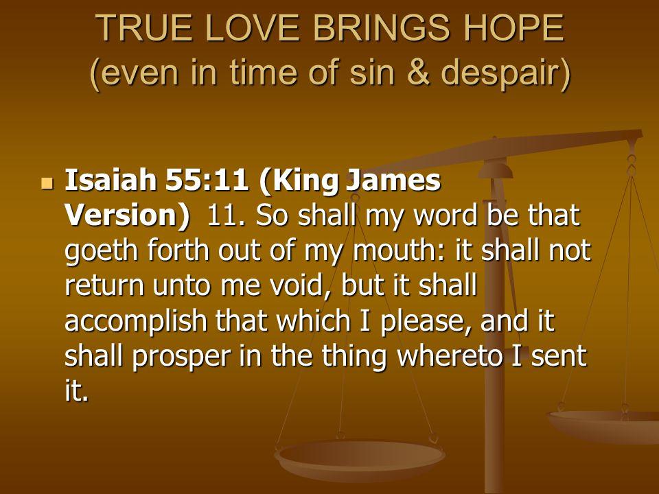 TRUE LOVE BRINGS HOPE (even in time of sin & despair)