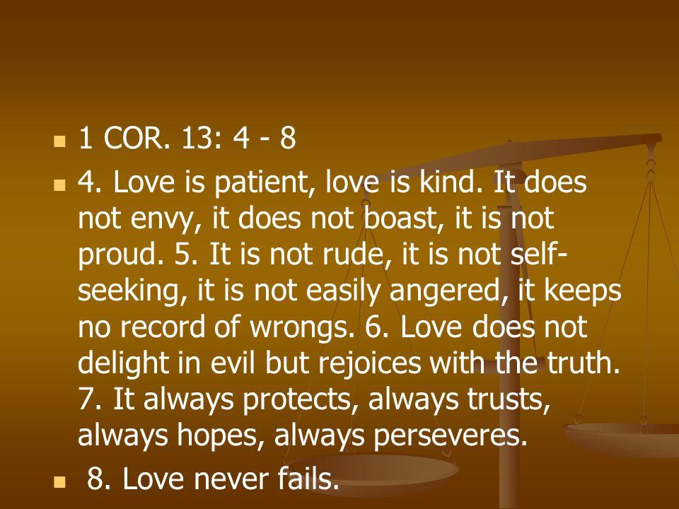 1 COR. 13: 4 - 8