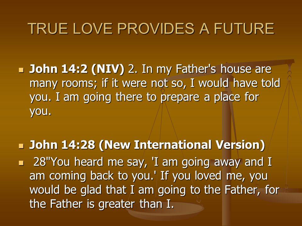 TRUE LOVE PROVIDES A FUTURE