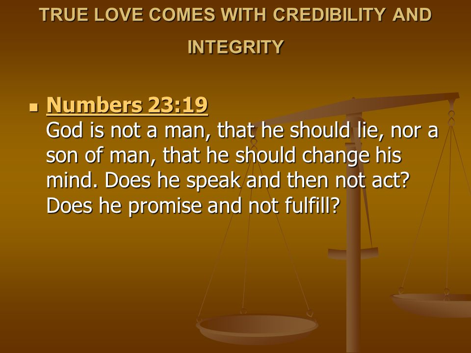 TRUE LOVE COMES WITH CREDIBILITY AND INTEGRITY