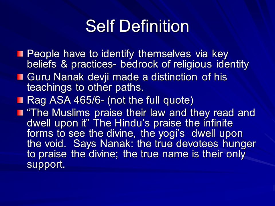 Self Definition People have to identify themselves via key beliefs & practices- bedrock of religious identity.