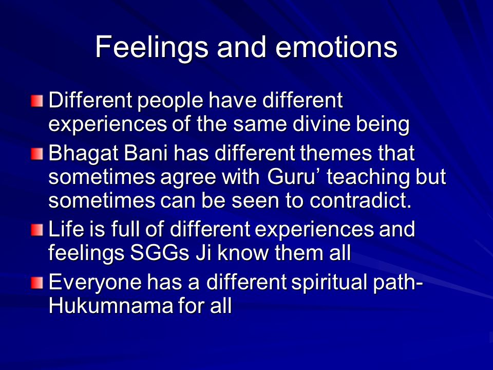 Feelings and emotions Different people have different experiences of the same divine being.