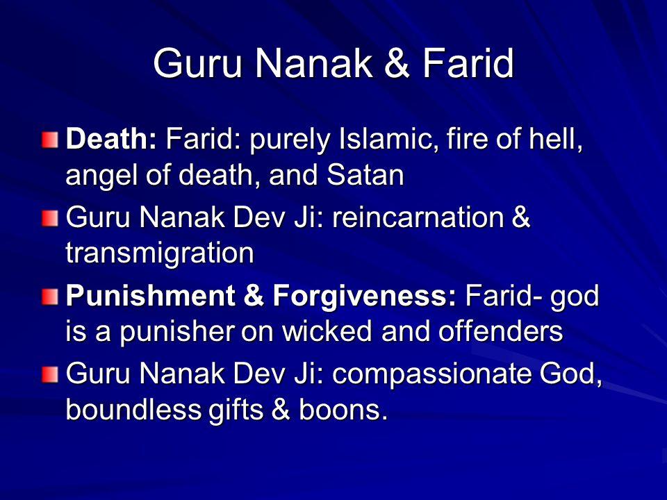 Guru Nanak & Farid Death: Farid: purely Islamic, fire of hell, angel of death, and Satan. Guru Nanak Dev Ji: reincarnation & transmigration.