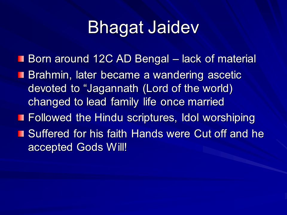 Bhagat Jaidev Born around 12C AD Bengal – lack of material