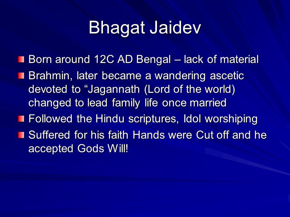 Bhagat Jaidev Born around 12C AD Bengal – lack of material