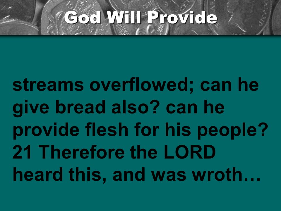 God Will Provide streams overflowed; can he give bread also.