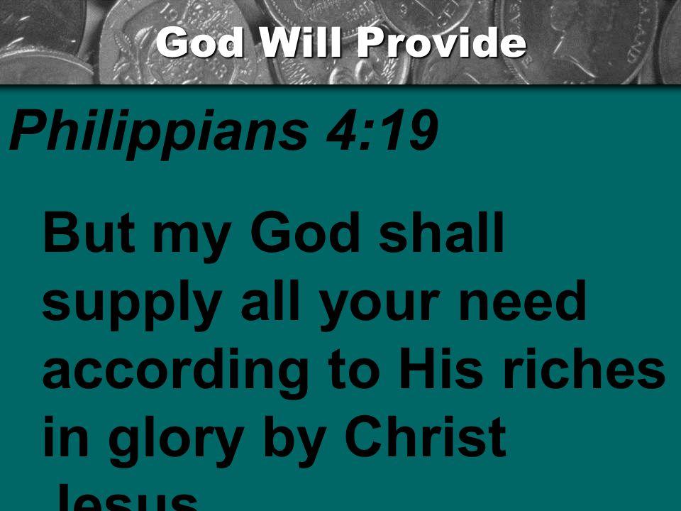 God Will Provide Philippians 4:19.