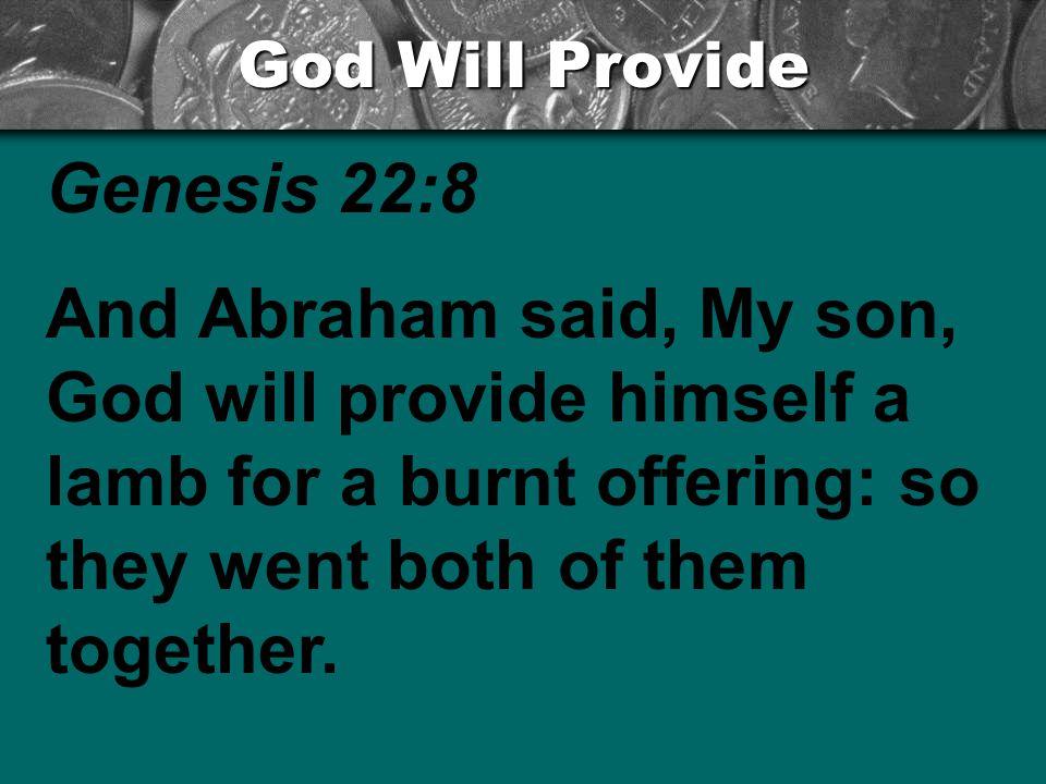 God Will Provide Genesis 22:8.