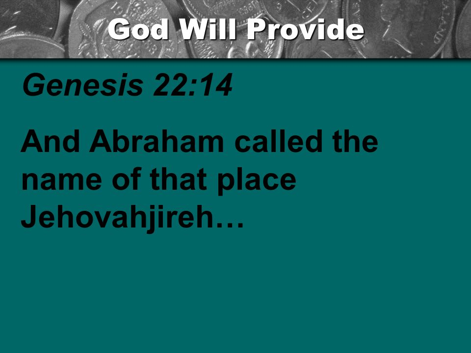 And Abraham called the name of that place Jehovahjireh…