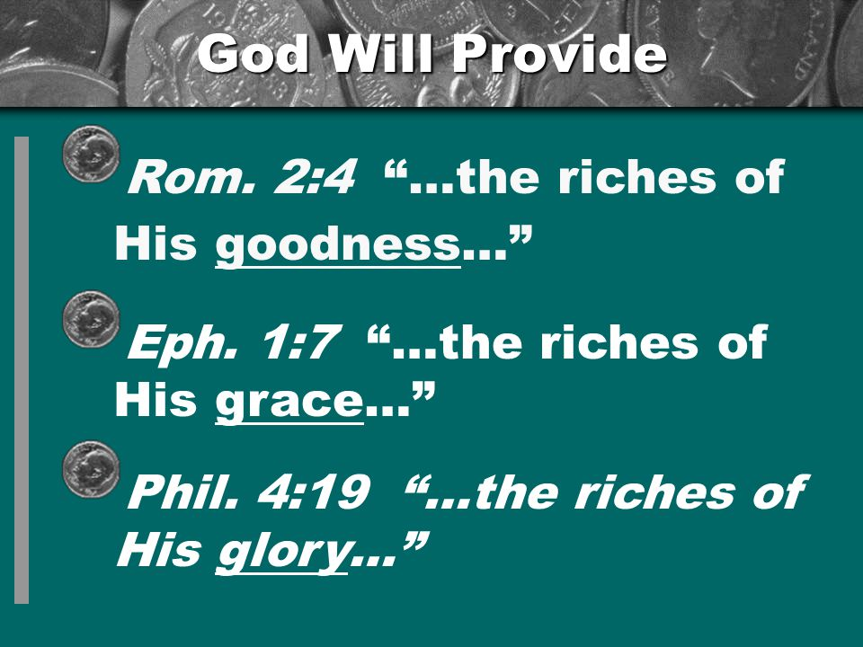 God Will Provide Rom. 2:4 …the riches of His goodness…