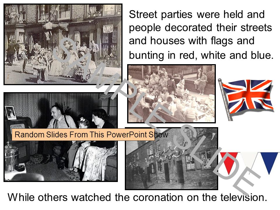 Street parties were held and people decorated their streets and houses with flags and bunting in red, white and blue.