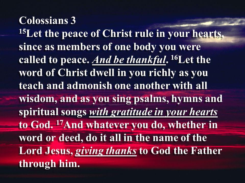 Colossians 3 15Let the peace of Christ rule in your hearts, since as members of one body you were called to peace.