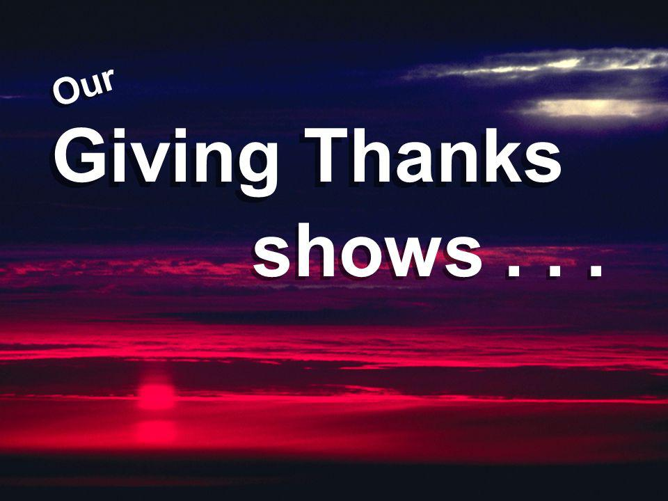 Our Giving Thanks shows . . .