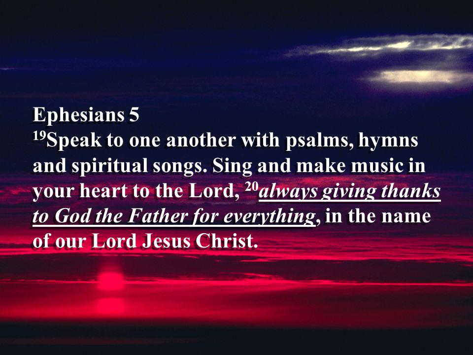 Ephesians 5 19Speak to one another with psalms, hymns and spiritual songs.