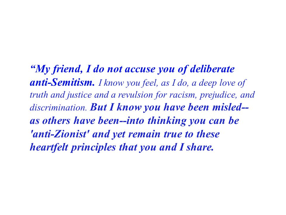 My friend, I do not accuse you of deliberate anti-Semitism
