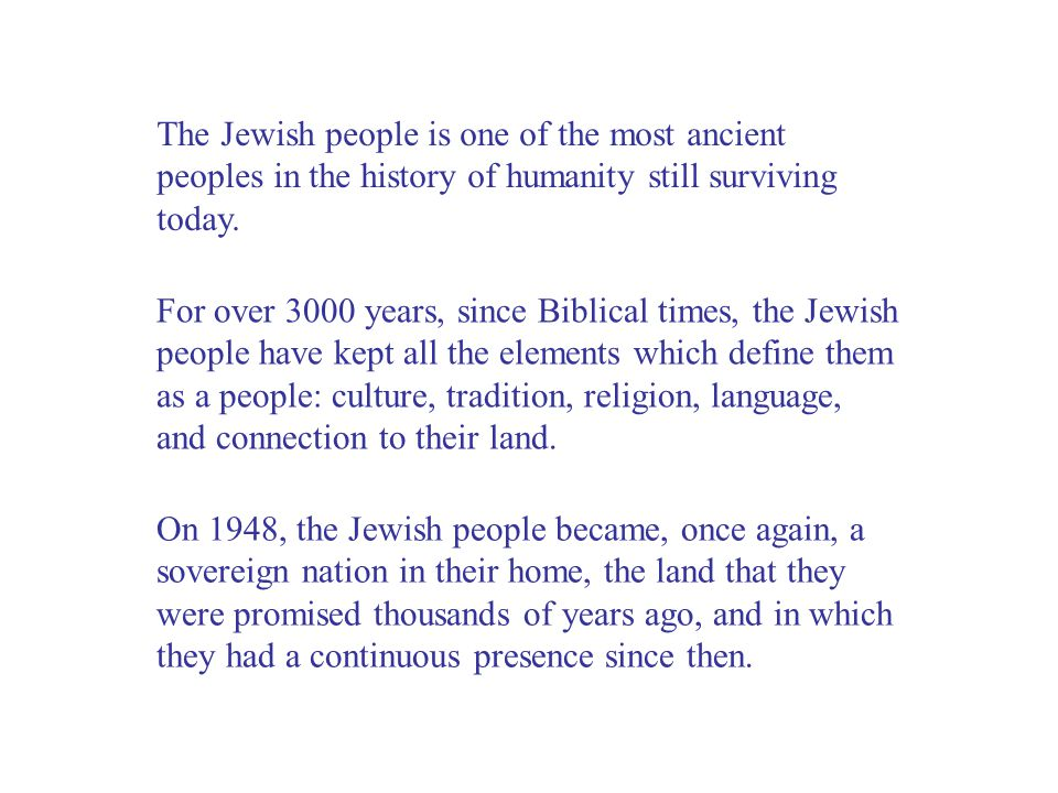 The Jewish people is one of the most ancient peoples in the history of humanity still surviving today.