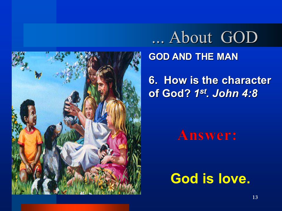 ... About GOD Answer: God is love.