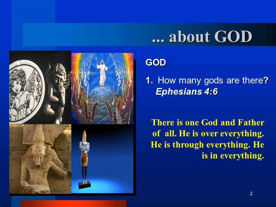 ... about GOD GOD 1. How many gods are there Ephesians 4:6