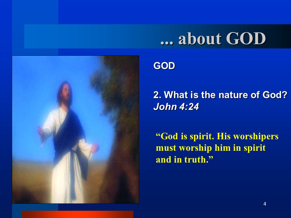 ... about GOD GOD 2. What is the nature of God John 4:24