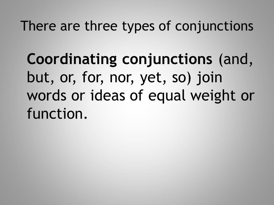 There are three types of conjunctions