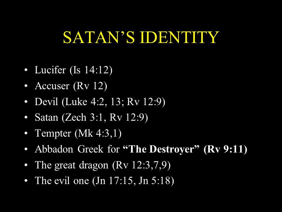 SATAN'S IDENTITY Lucifer (Is 14:12) Accuser (Rv 12)