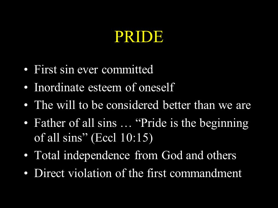 PRIDE First sin ever committed Inordinate esteem of oneself
