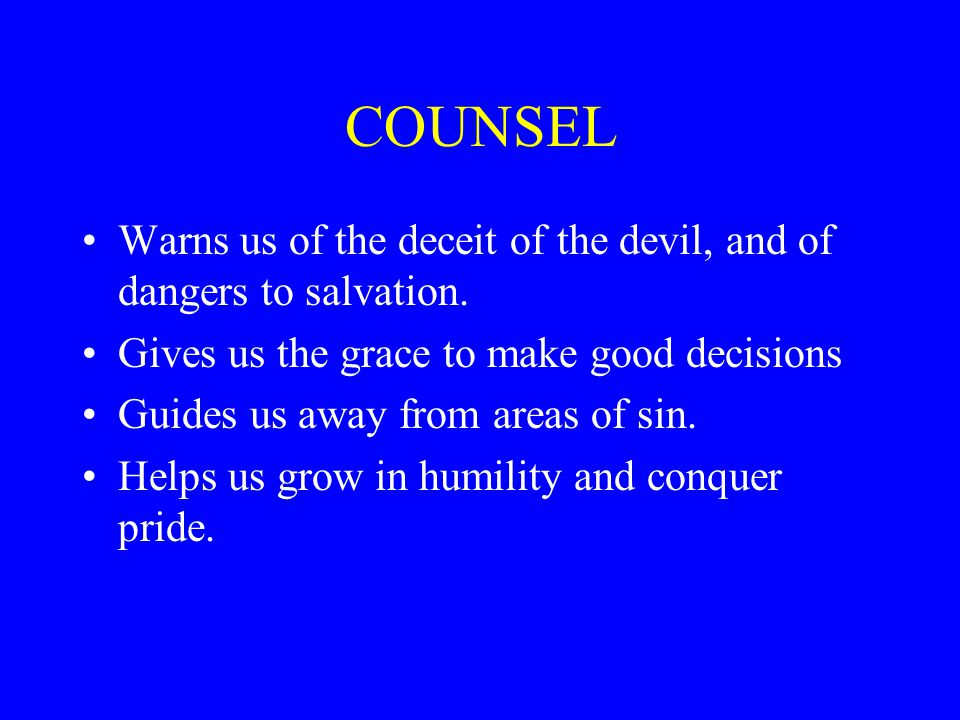COUNSEL Warns us of the deceit of the devil, and of dangers to salvation. Gives us the grace to make good decisions.