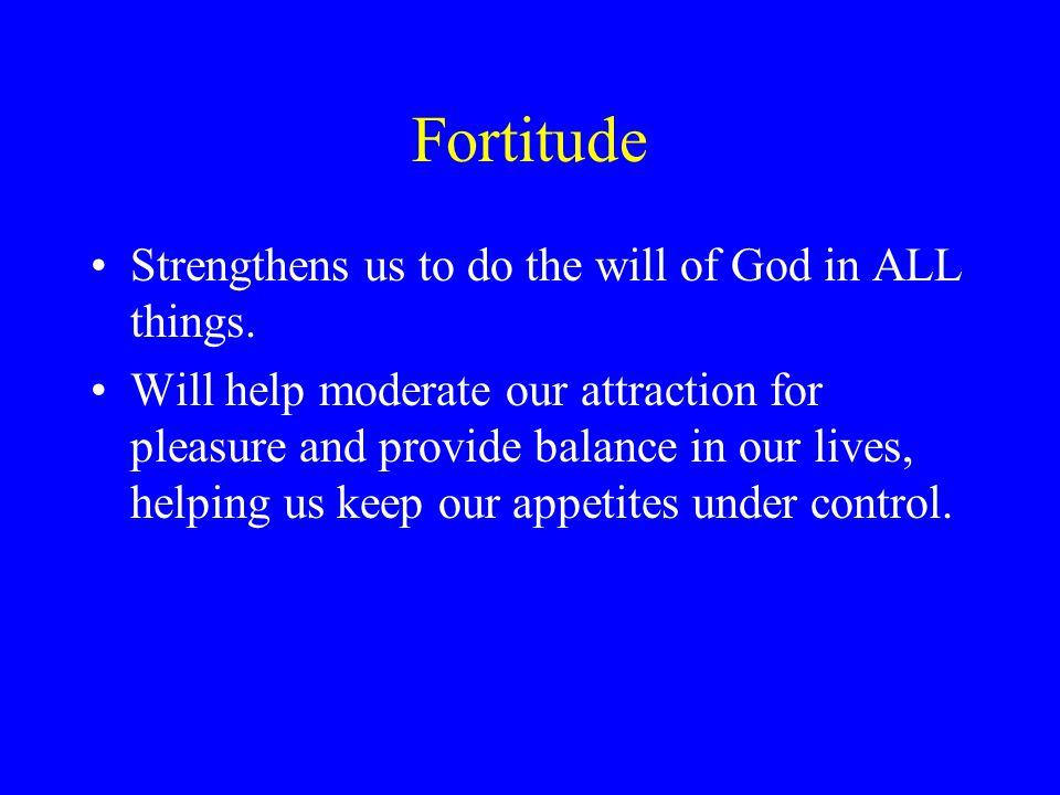 Fortitude Strengthens us to do the will of God in ALL things.