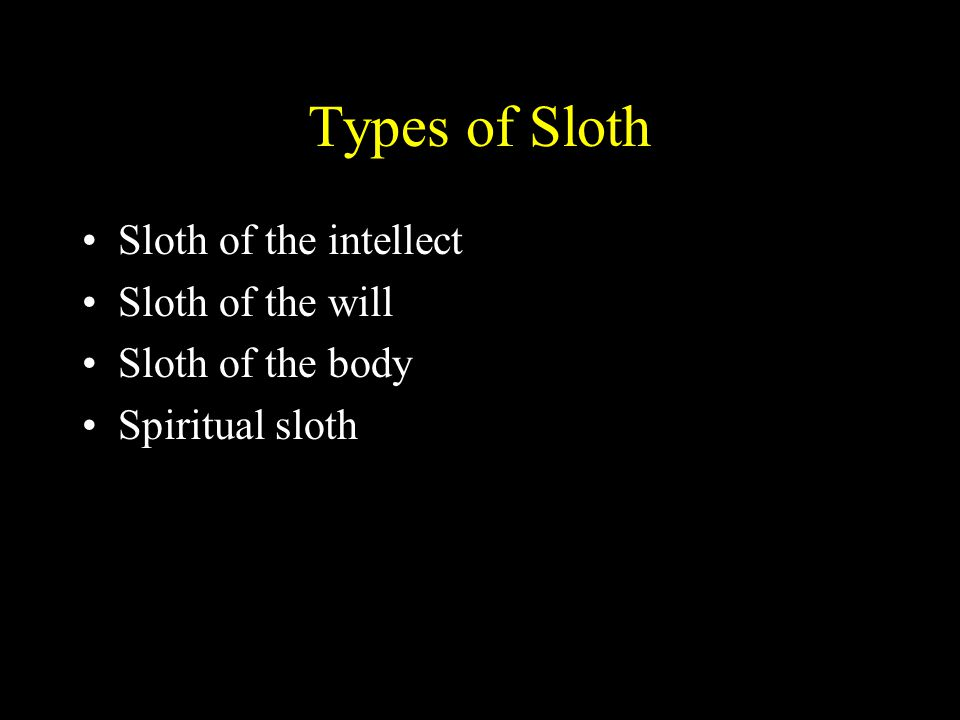 Types of Sloth Sloth of the intellect Sloth of the will