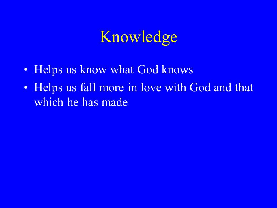 Knowledge Helps us know what God knows