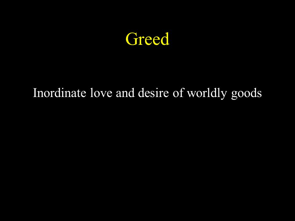 Inordinate love and desire of worldly goods