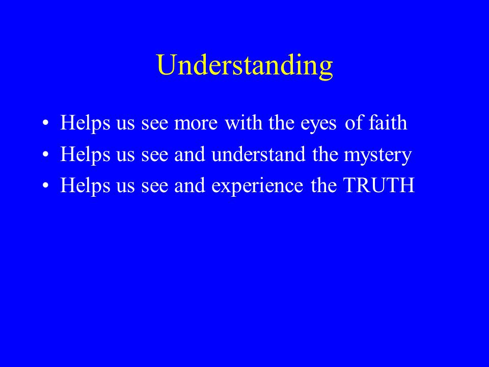 Understanding Helps us see more with the eyes of faith