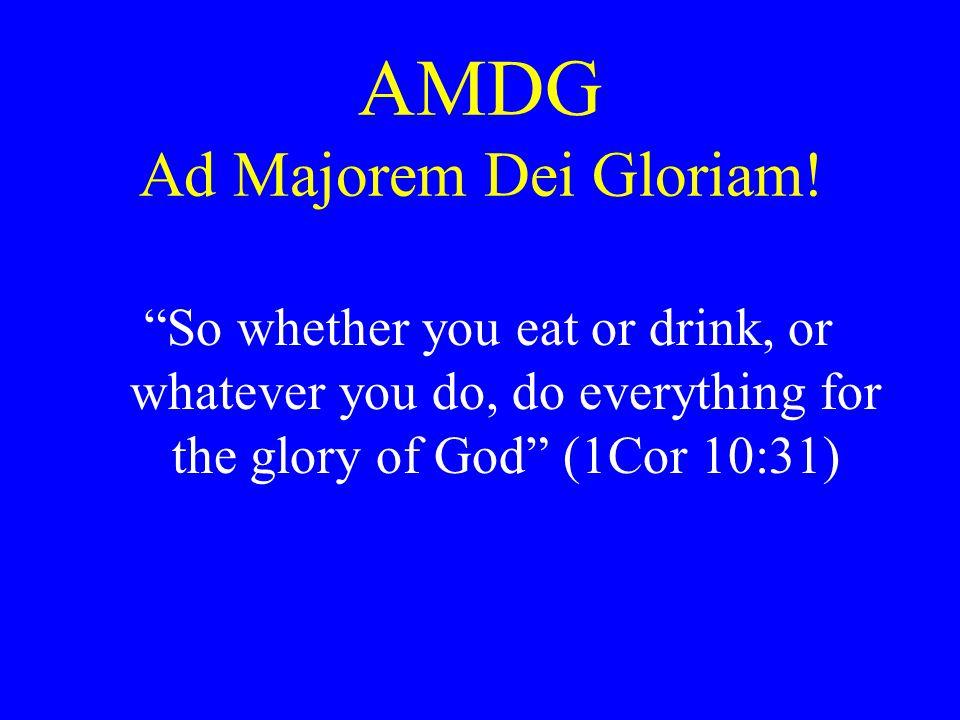 AMDG Ad Majorem Dei Gloriam!