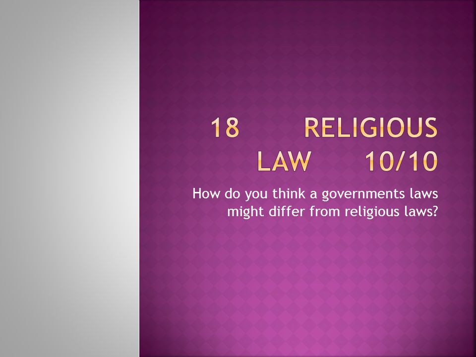How do you think a governments laws might differ from religious laws