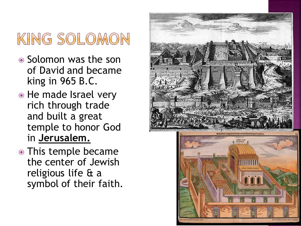 King Solomon Solomon was the son of David and became king in 965 B.C.