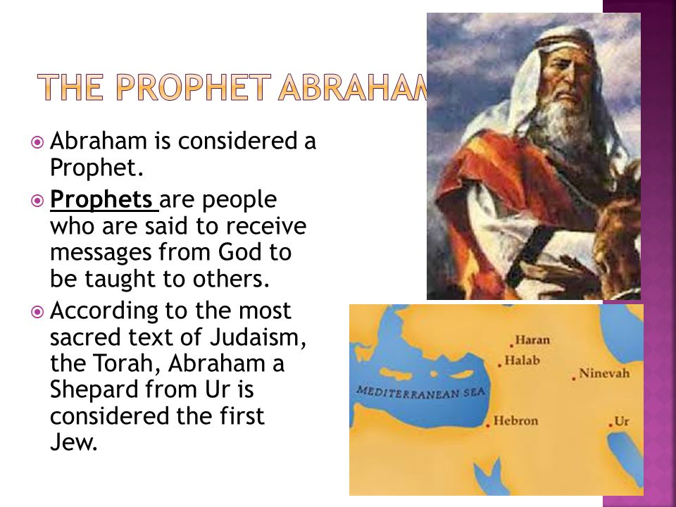 The Prophet Abraham Abraham is considered a Prophet.
