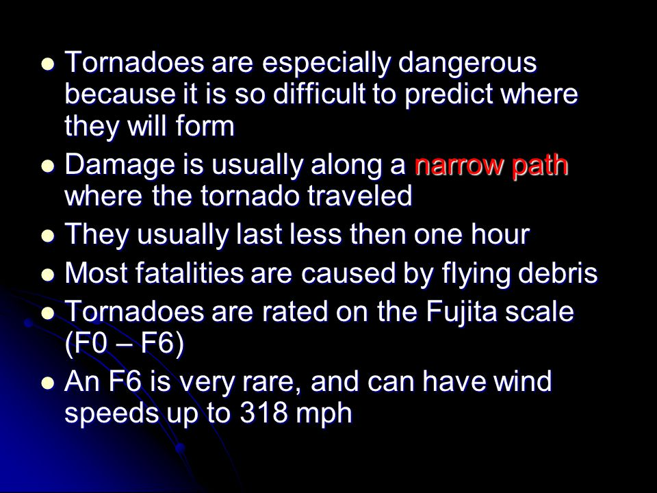 Tornadoes are especially dangerous because it is so difficult to predict where they will form