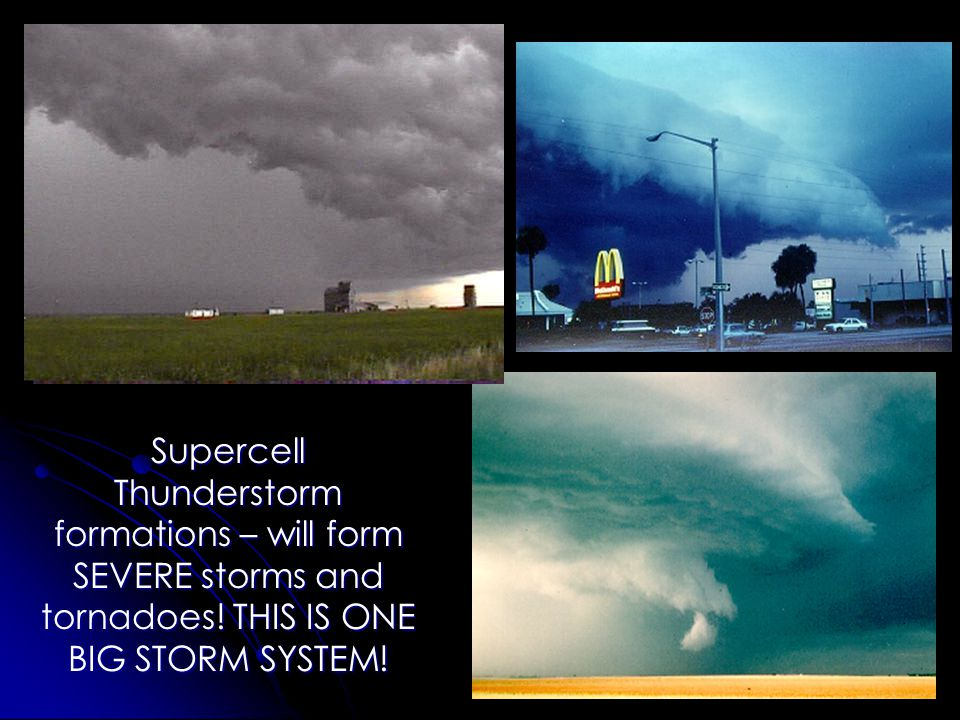 Supercell Thunderstorm formations – will form SEVERE storms and tornadoes.