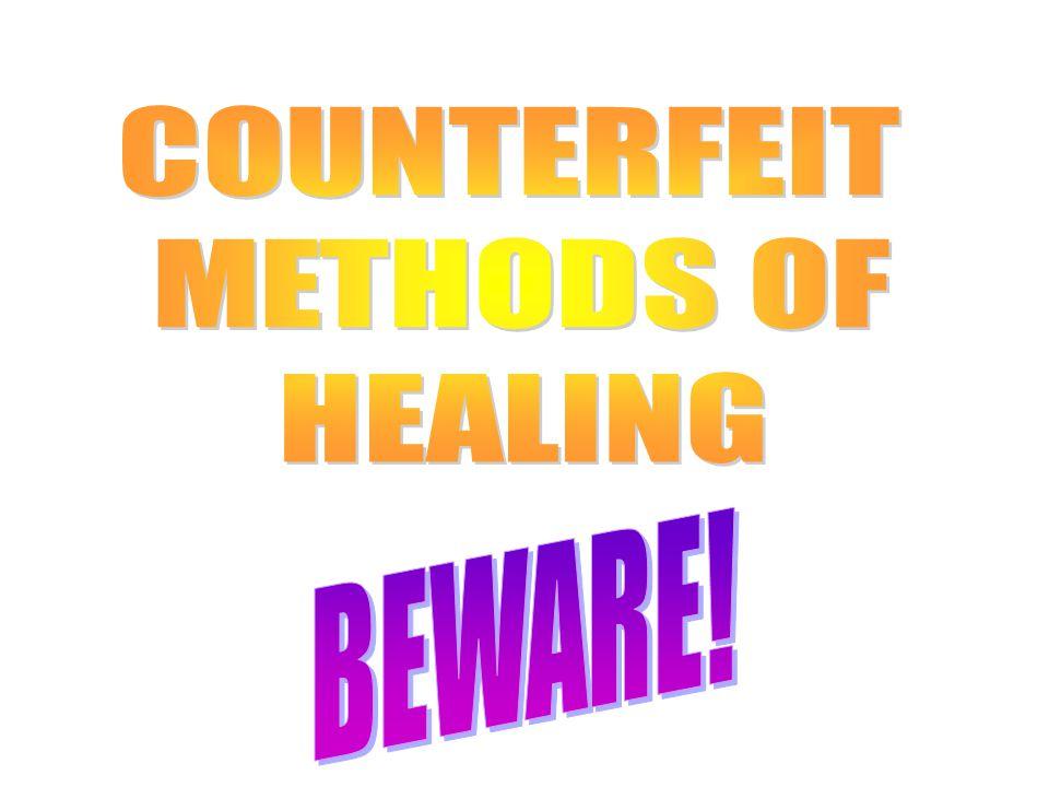 COUNTERFEIT METHODS OF HEALING BEWARE!