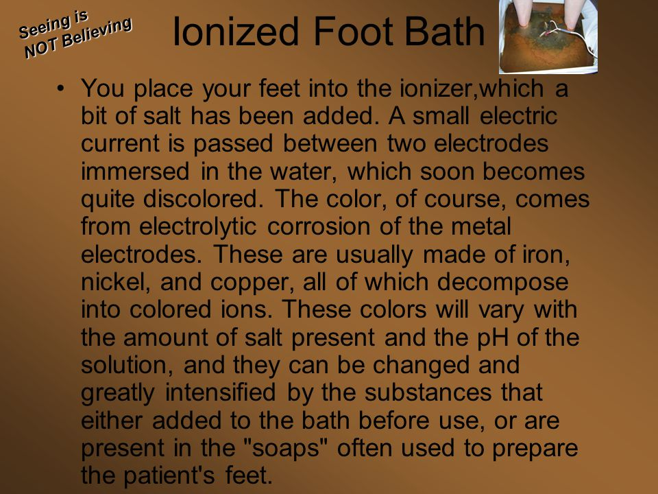 Seeing is NOT Believing. Ionized Foot Bath.