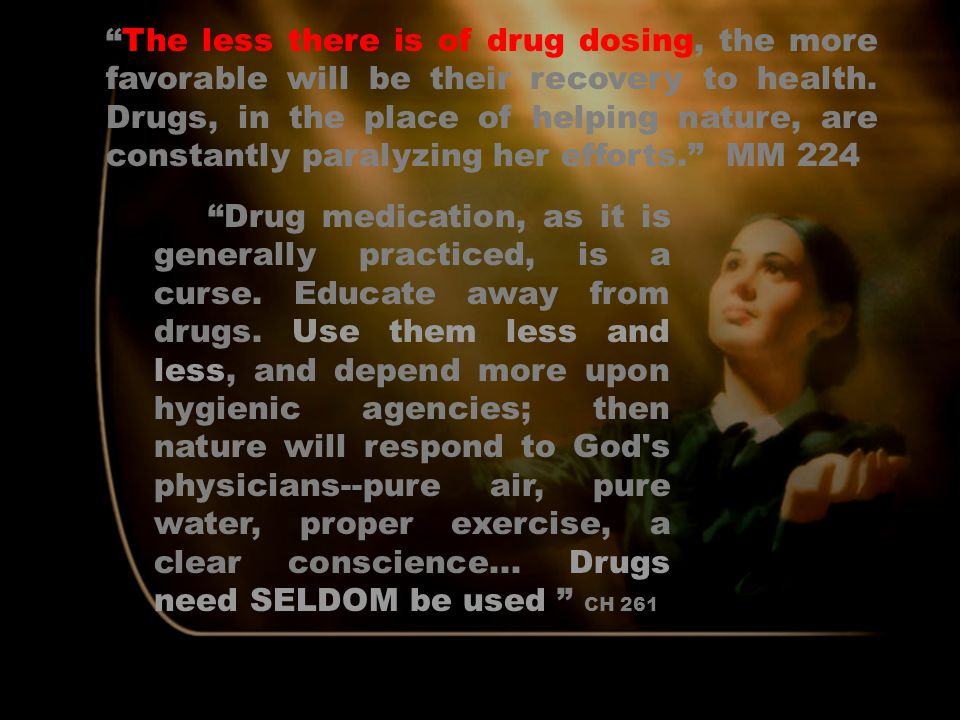 The less there is of drug dosing, the more favorable will be their recovery to health. Drugs, in the place of helping nature, are constantly paralyzing her efforts. MM 224