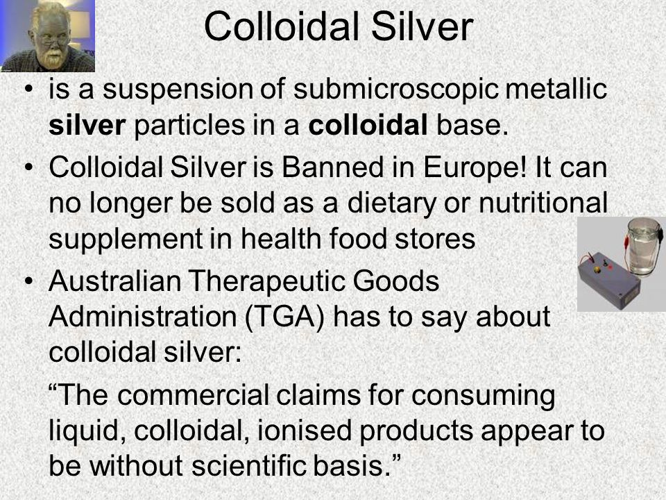 Colloidal Silver is a suspension of submicroscopic metallic silver particles in a colloidal base.