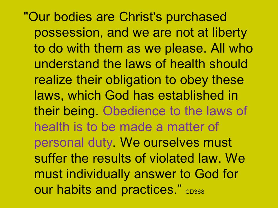 Our bodies are Christ s purchased possession, and we are not at liberty to do with them as we please.