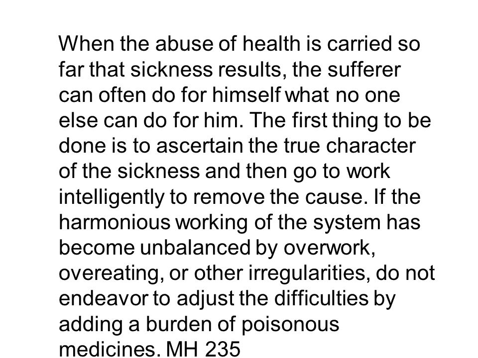When the abuse of health is carried so far that sickness results, the sufferer can often do for himself what no one else can do for him.
