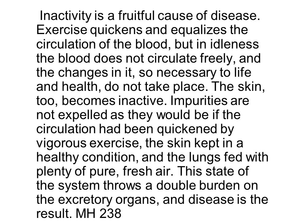 Inactivity is a fruitful cause of disease