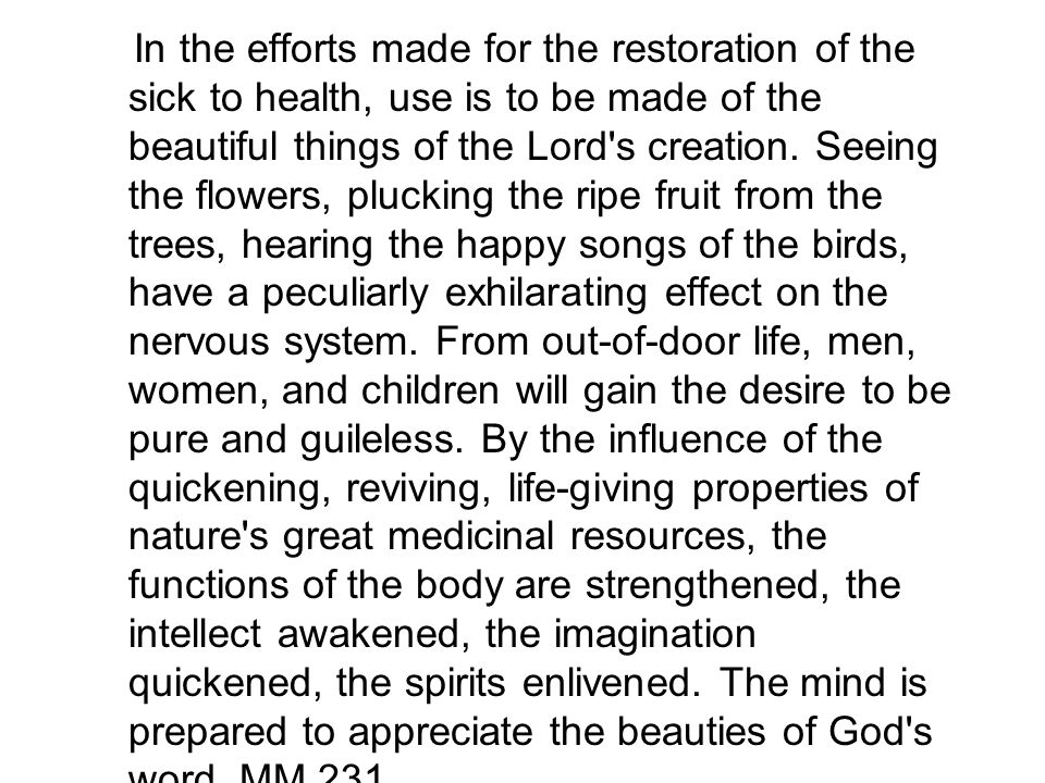 In the efforts made for the restoration of the sick to health, use is to be made of the beautiful things of the Lord s creation.
