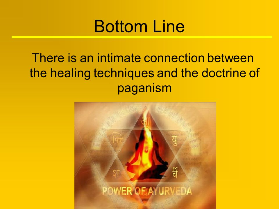Bottom Line There is an intimate connection between the healing techniques and the doctrine of paganism.