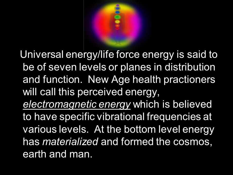 Universal energy/life force energy is said to be of seven levels or planes in distribution and function.