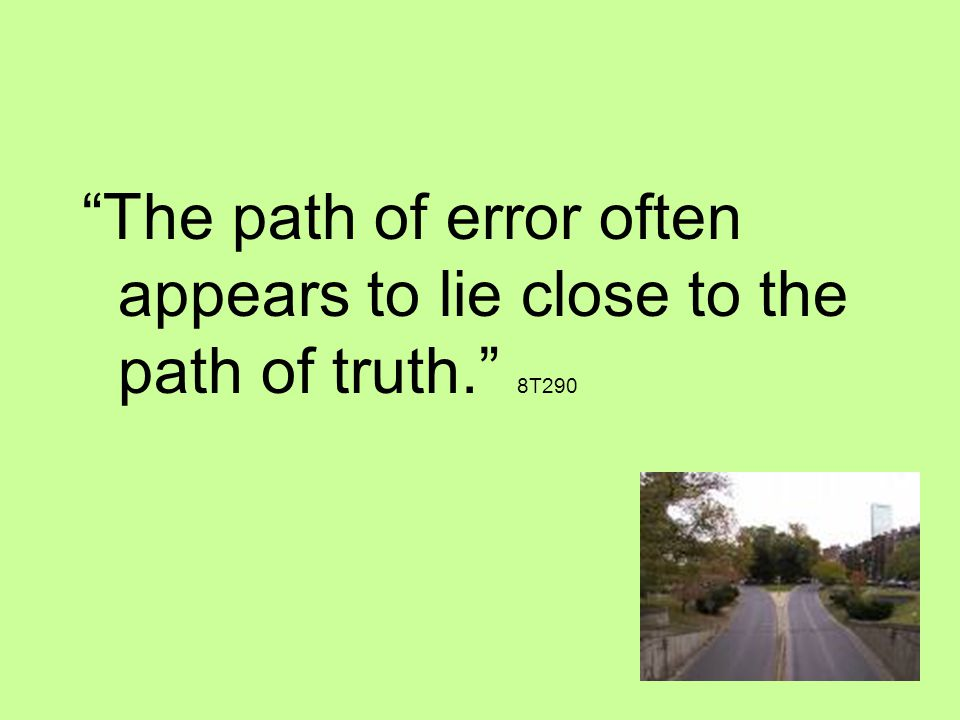 The path of error often appears to lie close to the path of truth